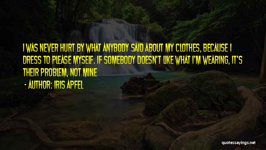 It Was Never Mine Quotes By Iris Apfel