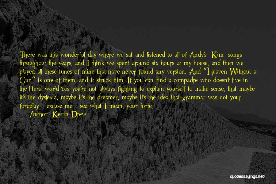 It Was Never Mine Quotes By Kevin Drew