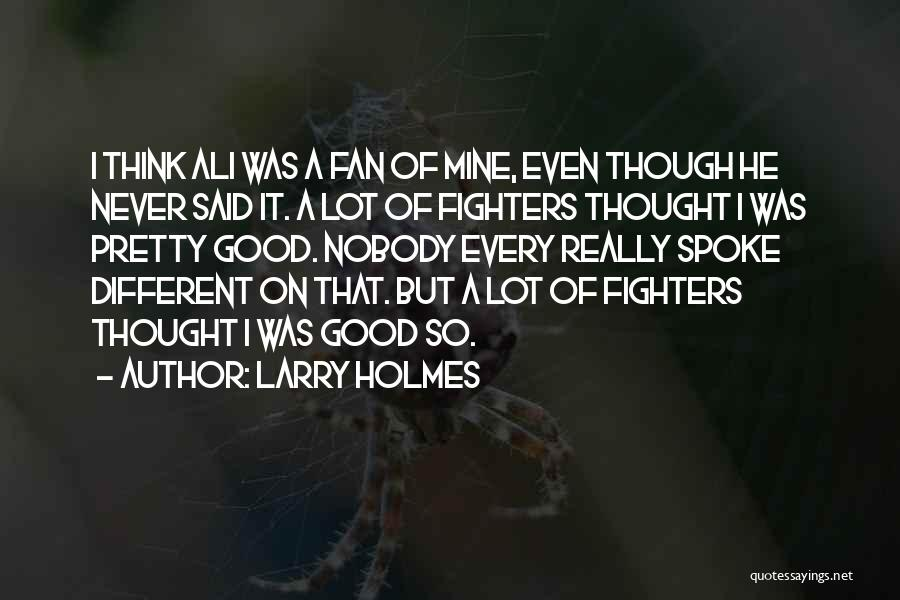 It Was Never Mine Quotes By Larry Holmes