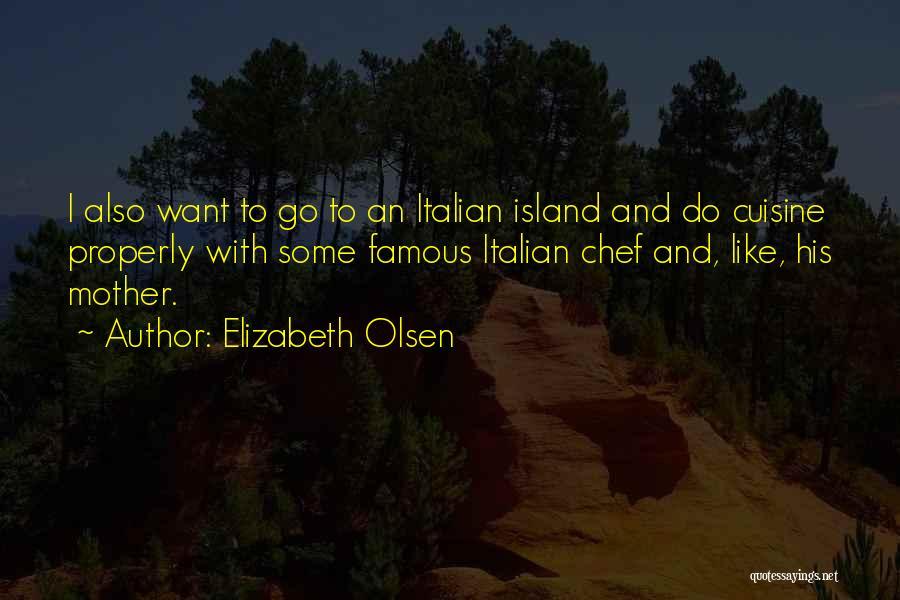 Italian Chef Quotes By Elizabeth Olsen