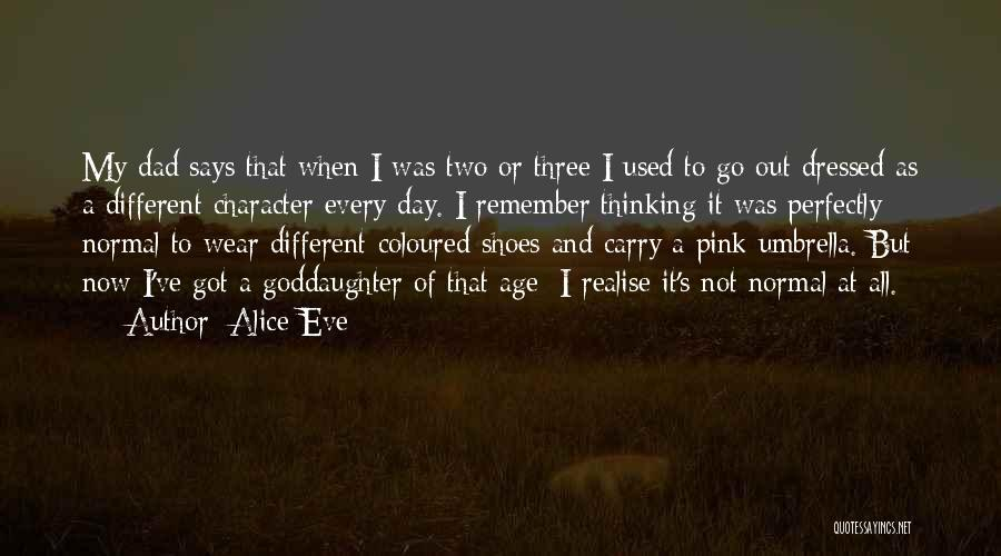It's Different Now Quotes By Alice Eve