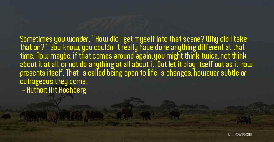 It's Different Now Quotes By Art Hochberg