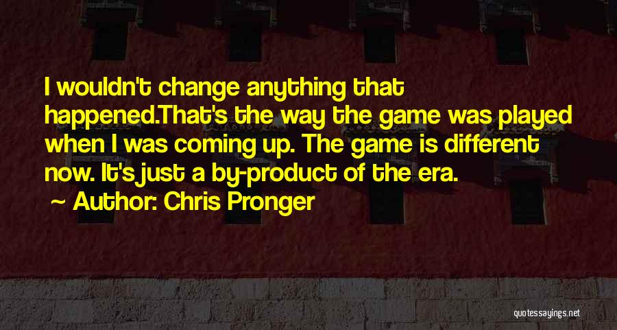 It's Different Now Quotes By Chris Pronger