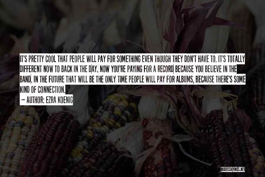 It's Different Now Quotes By Ezra Koenig