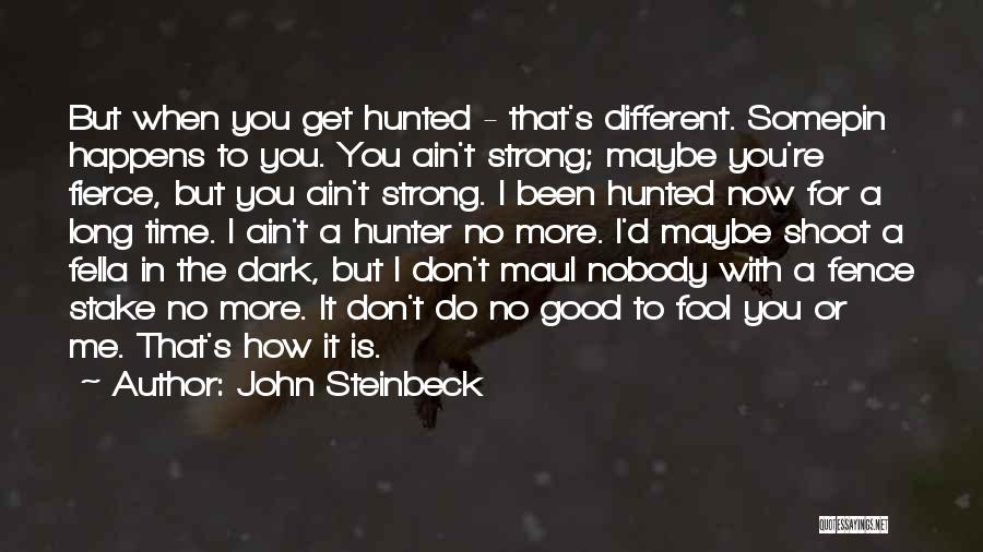 It's Different Now Quotes By John Steinbeck