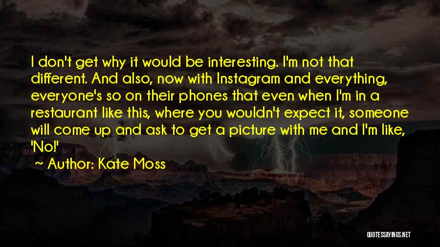 It's Different Now Quotes By Kate Moss
