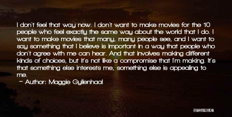 It's Different Now Quotes By Maggie Gyllenhaal