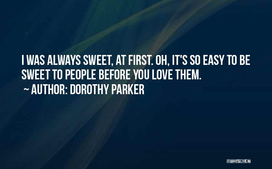 It's Easy To Love Quotes By Dorothy Parker