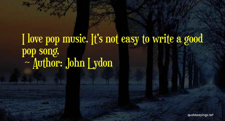 It's Easy To Love Quotes By John Lydon