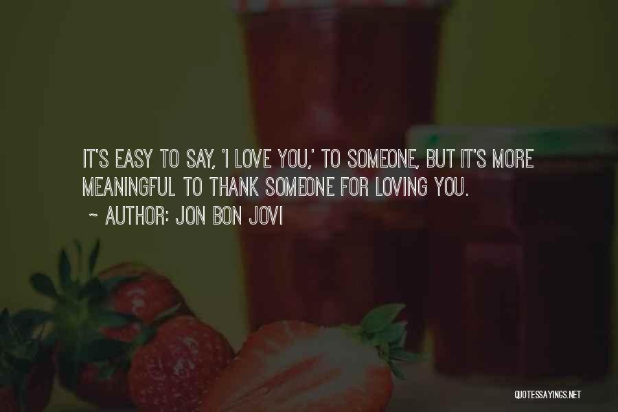 It's Easy To Love Quotes By Jon Bon Jovi