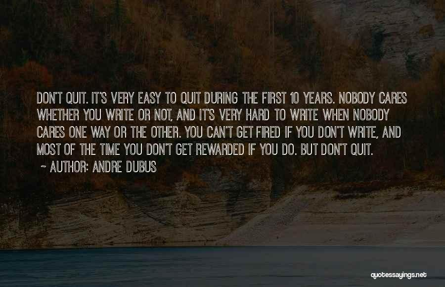 It's Easy To Quit Quotes By Andre Dubus