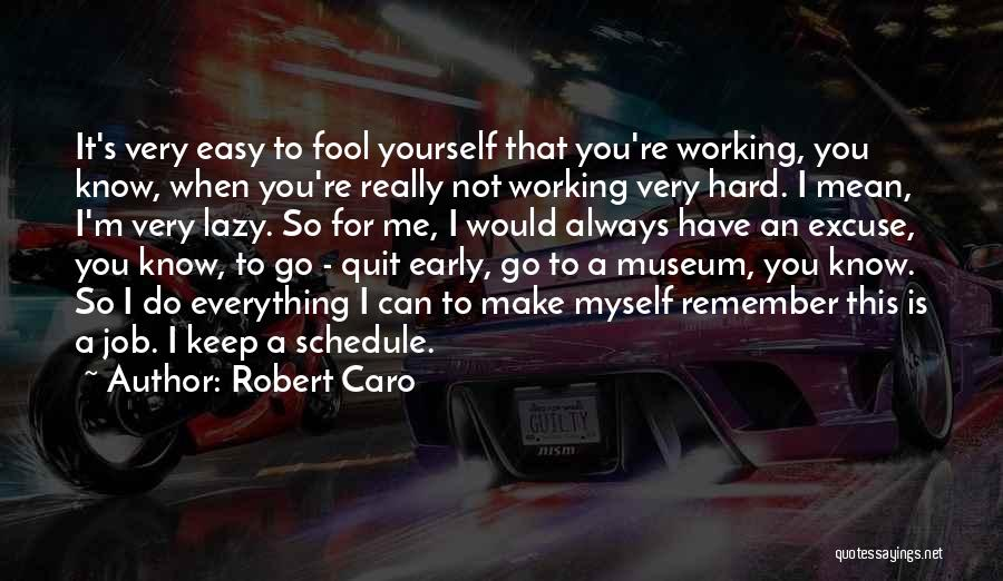 It's Easy To Quit Quotes By Robert Caro