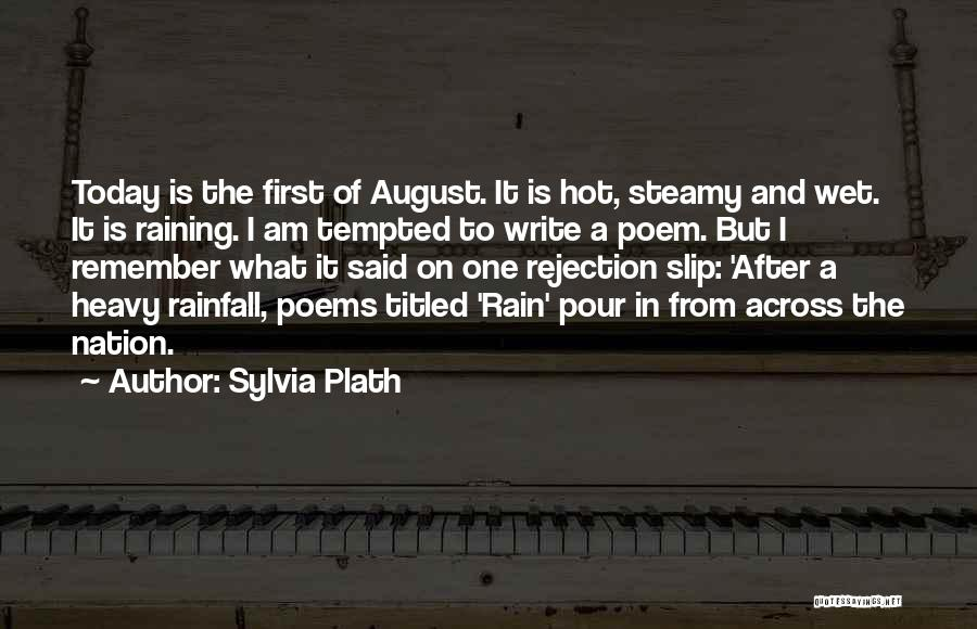 It's Hot Today Quotes By Sylvia Plath