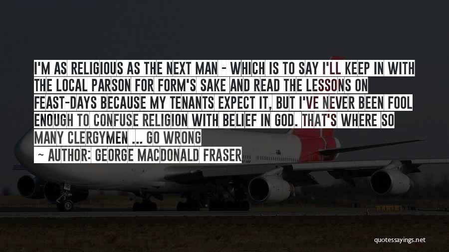 It's Just Been One Of Those Days Quotes By George MacDonald Fraser