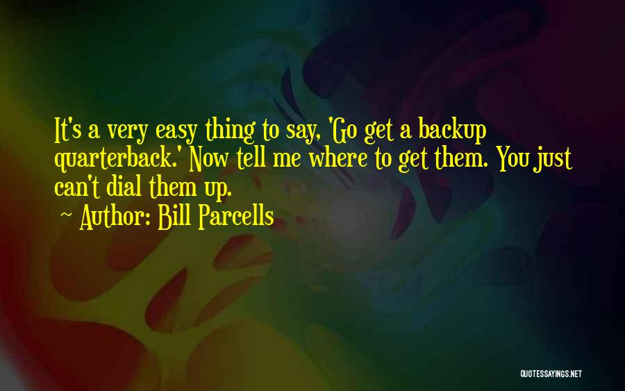 It's Just Me Now Quotes By Bill Parcells