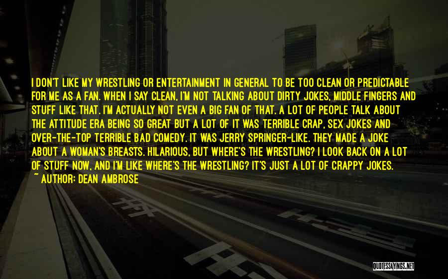 It's Just Me Now Quotes By Dean Ambrose