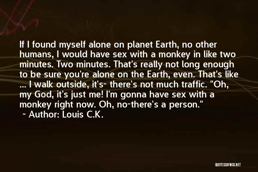It's Just Me Now Quotes By Louis C.K.