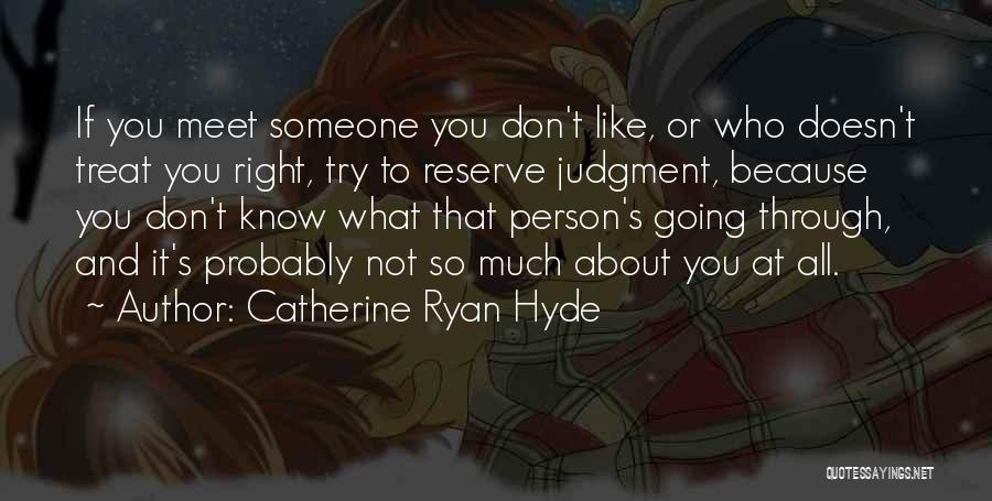 It's Not All About You Quotes By Catherine Ryan Hyde