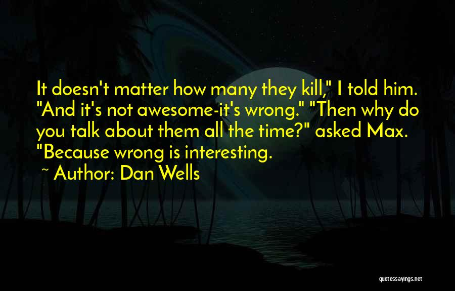 It's Not All About You Quotes By Dan Wells