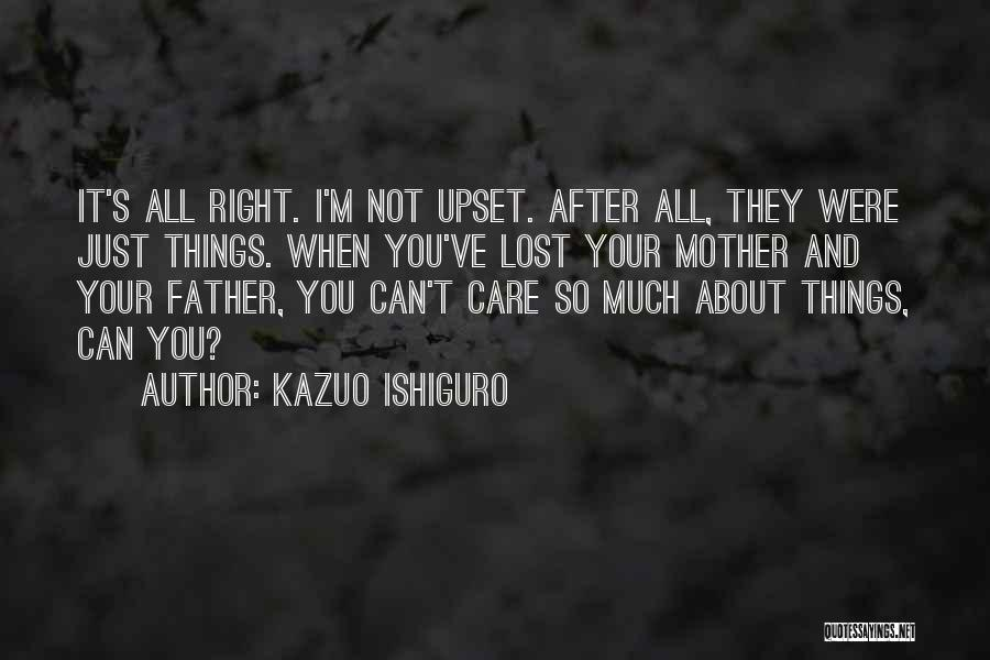 It's Not All About You Quotes By Kazuo Ishiguro