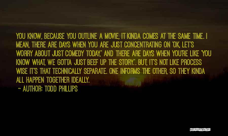 It's Not All About You Quotes By Todd Phillips