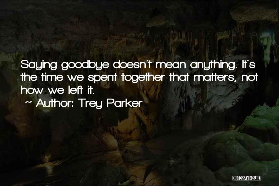 It's Not Goodbye Quotes By Trey Parker