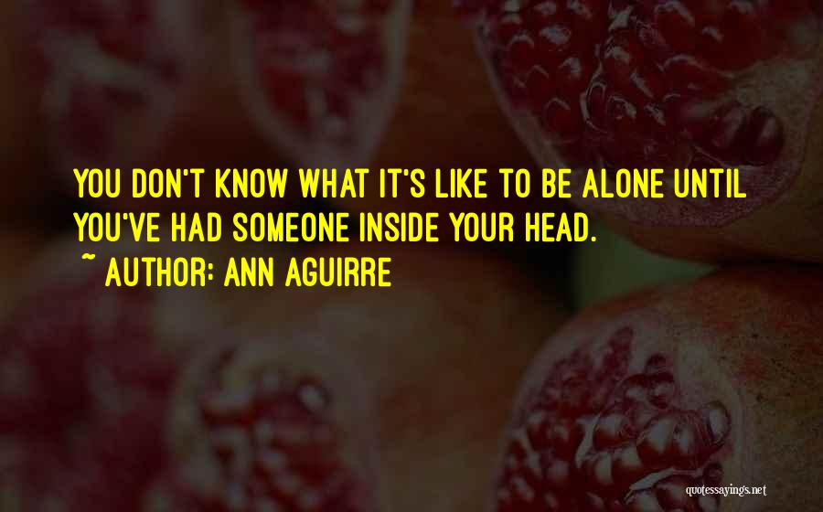 Its Ok To Be Alone Quotes By Ann Aguirre