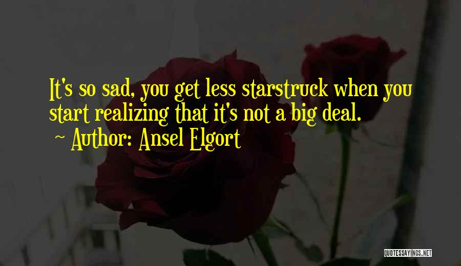 It's So Sad Quotes By Ansel Elgort