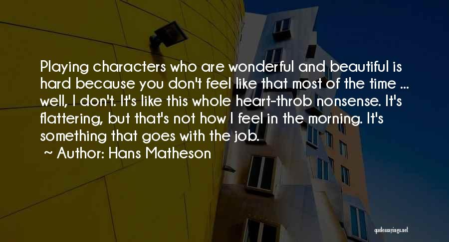 It's Well Quotes By Hans Matheson