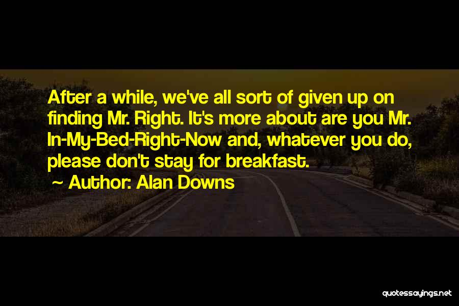 It's Whatever Now Quotes By Alan Downs