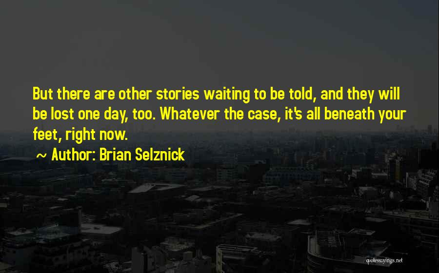 It's Whatever Now Quotes By Brian Selznick
