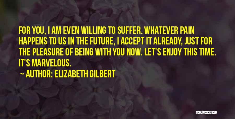 It's Whatever Now Quotes By Elizabeth Gilbert
