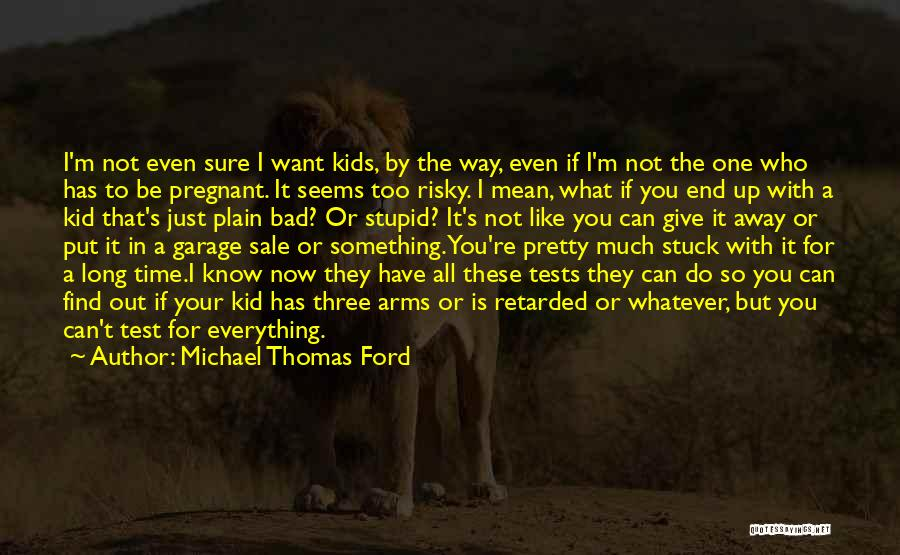 It's Whatever Now Quotes By Michael Thomas Ford