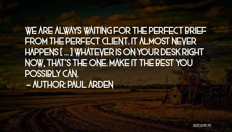 It's Whatever Now Quotes By Paul Arden