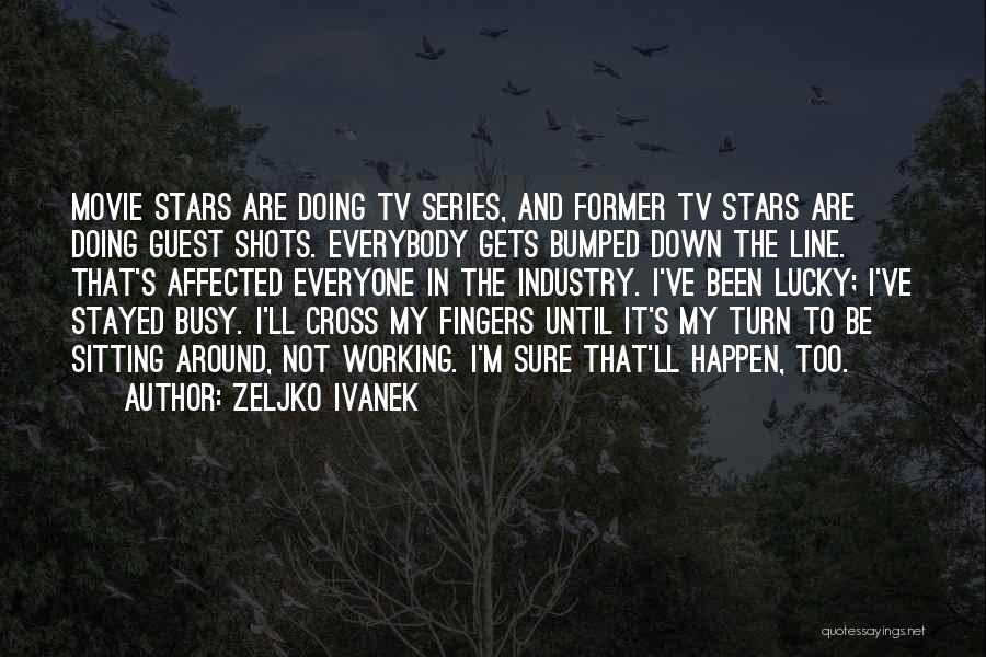 I've Been Busy Quotes By Zeljko Ivanek