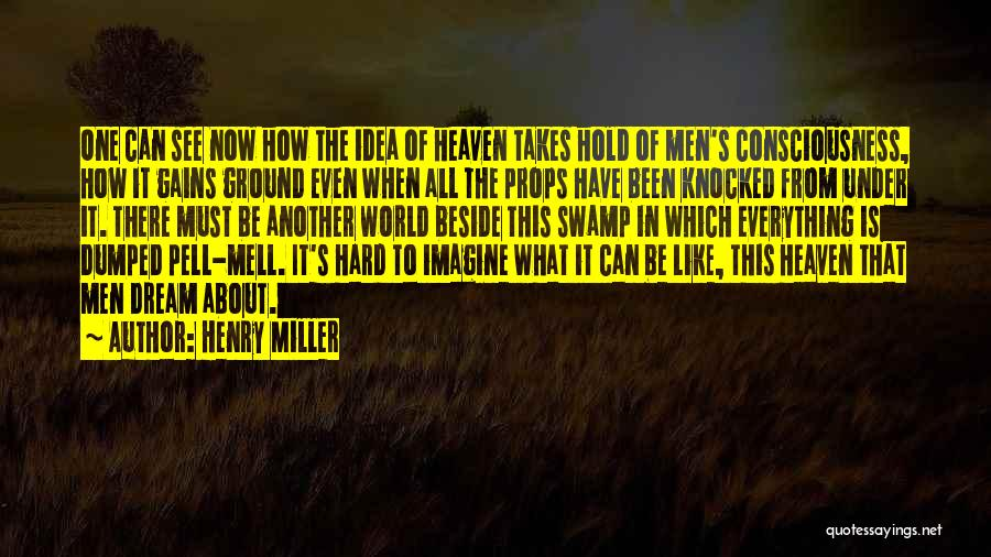 I've Been Dumped Quotes By Henry Miller