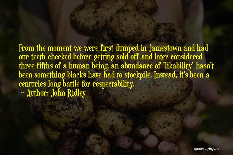 I've Been Dumped Quotes By John Ridley