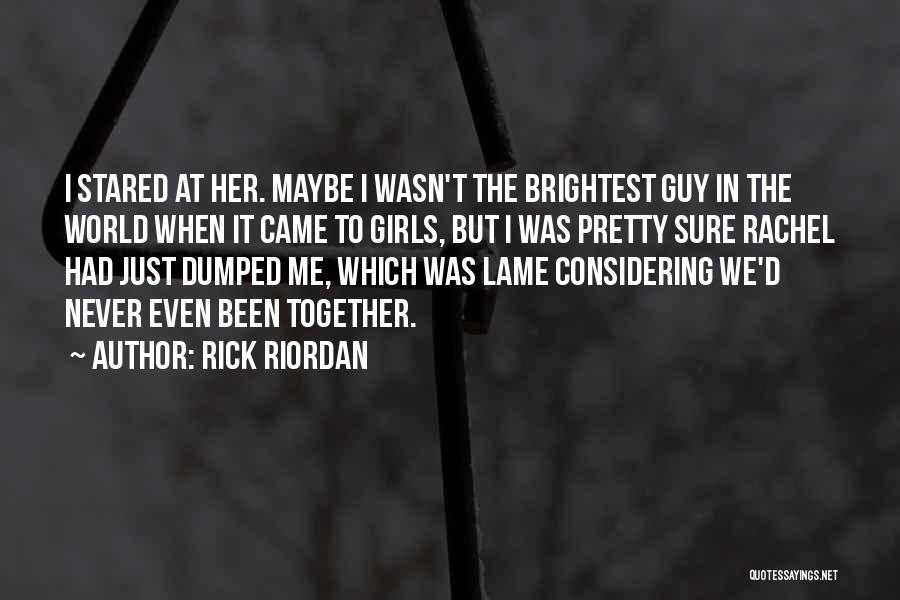 I've Been Dumped Quotes By Rick Riordan