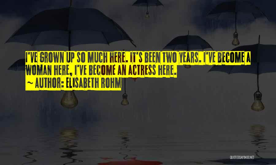 I've Grown Into A Woman Quotes By Elisabeth Rohm