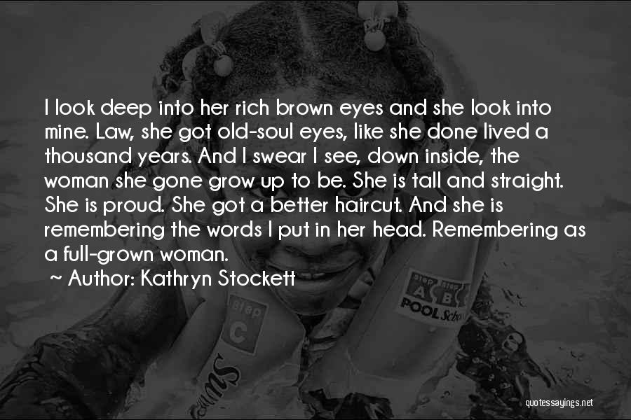 I've Grown Into A Woman Quotes By Kathryn Stockett