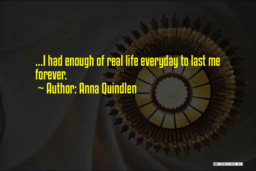 I've Had Enough Of Life Quotes By Anna Quindlen