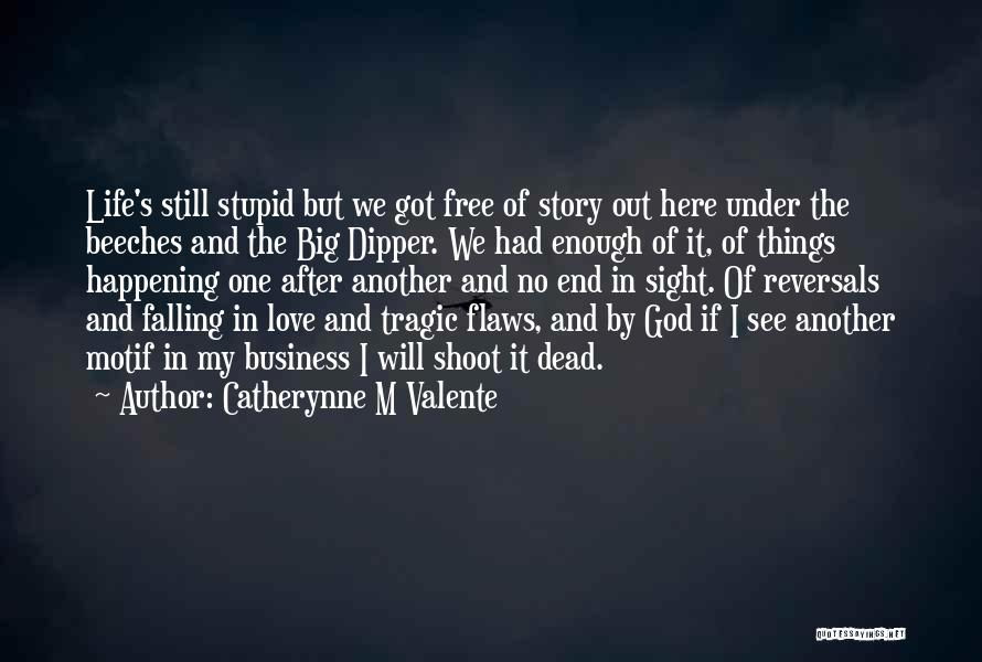 I've Had Enough Of Life Quotes By Catherynne M Valente