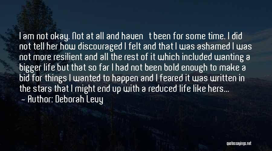 I've Had Enough Of Life Quotes By Deborah Levy