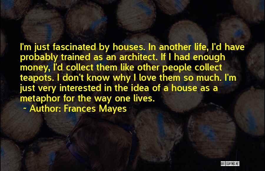 I've Had Enough Of Life Quotes By Frances Mayes