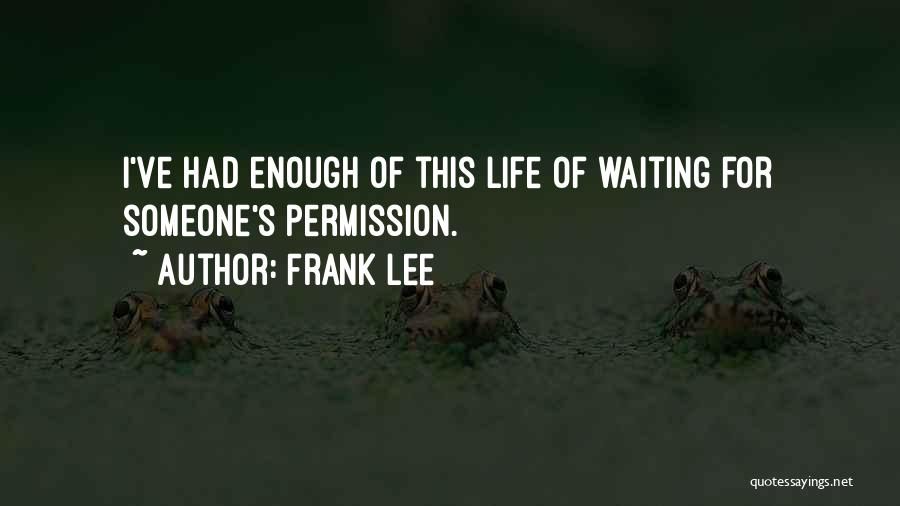 I've Had Enough Of Life Quotes By Frank Lee