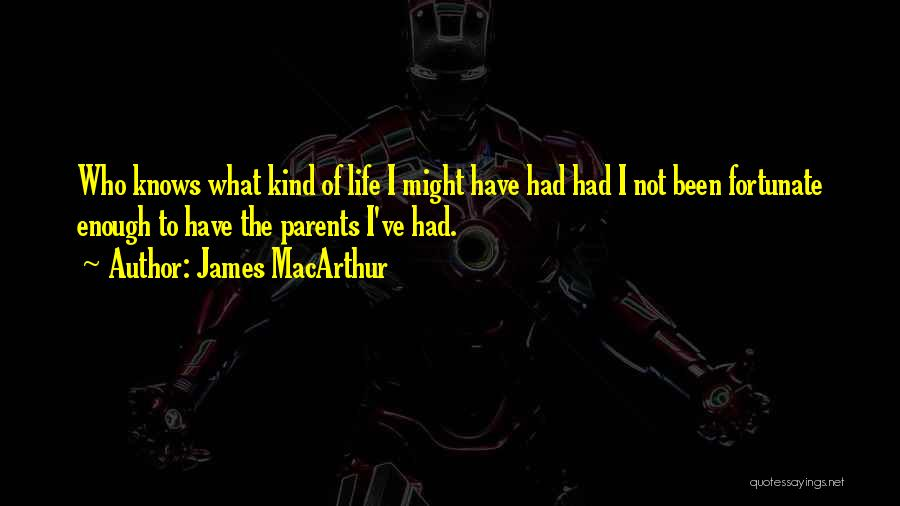I've Had Enough Of Life Quotes By James MacArthur