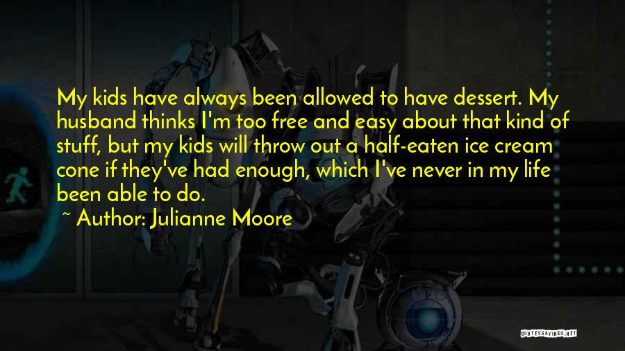 I've Had Enough Of Life Quotes By Julianne Moore