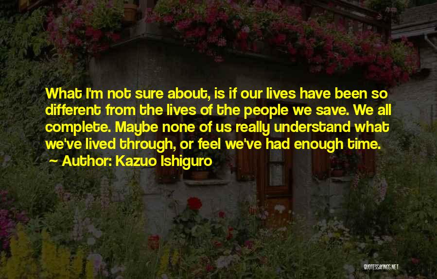 I've Had Enough Of Life Quotes By Kazuo Ishiguro