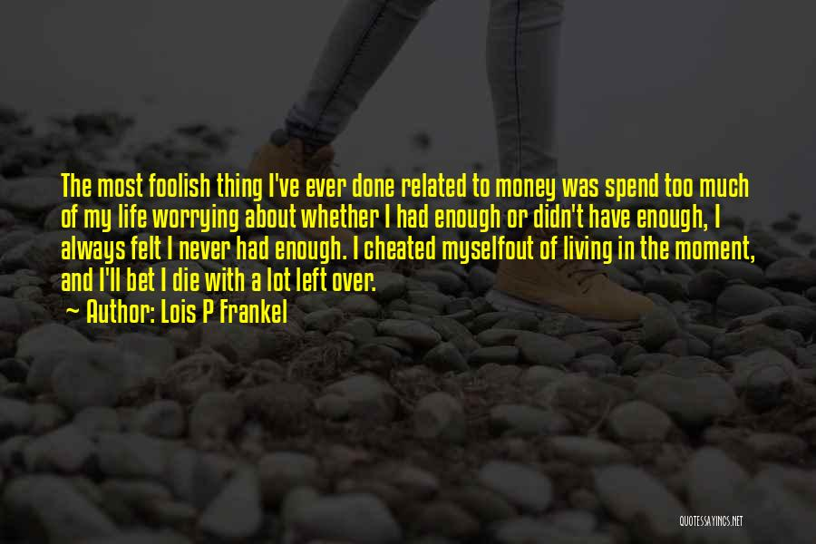 I've Had Enough Of Life Quotes By Lois P Frankel