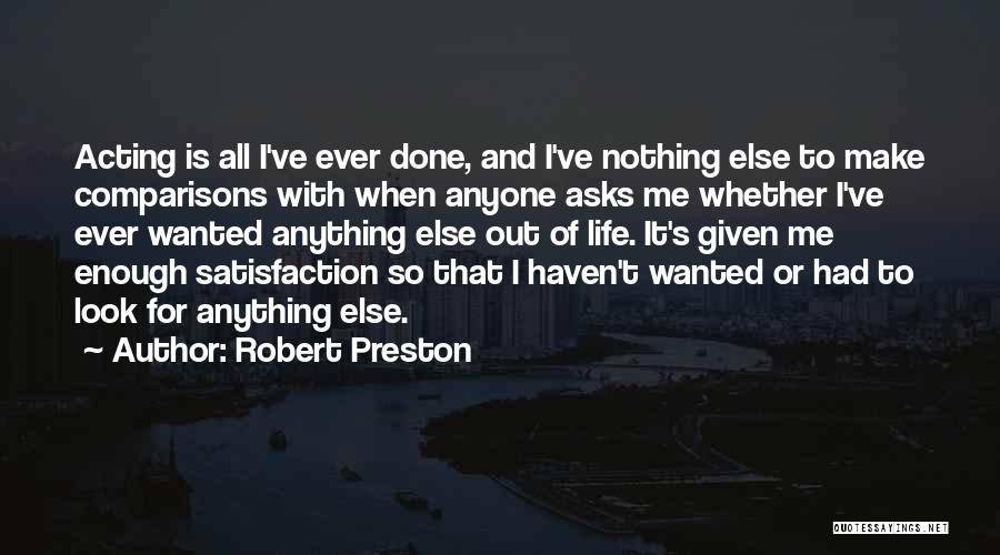 I've Had Enough Of Life Quotes By Robert Preston